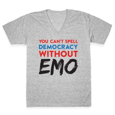 You Can't Spell Democracy Without Emo V-Neck Tee Shirt