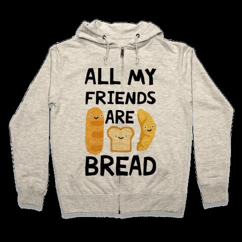 All My Friends Are Bread Zip Hoodie