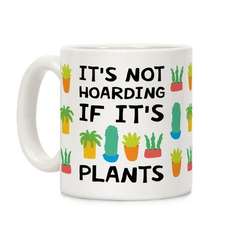 It's Not Hoarding If It's Plants Coffee Mug