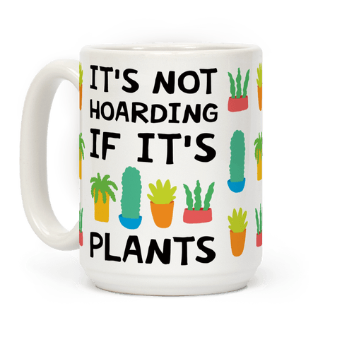 It's Not Hoarding If It's Plants Coffee Mug