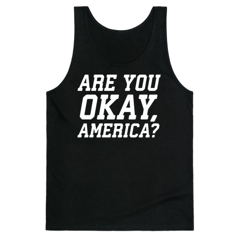 Are You Okay, America? Tank Top