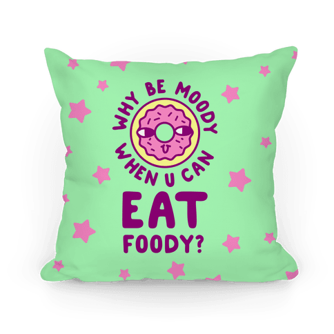 Why Be Moody When U Can Eat Foody? Pillow