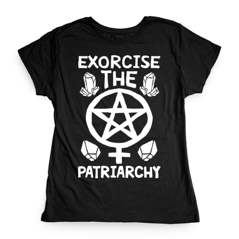 Exorcise The Patriarchy Womens T-Shirt