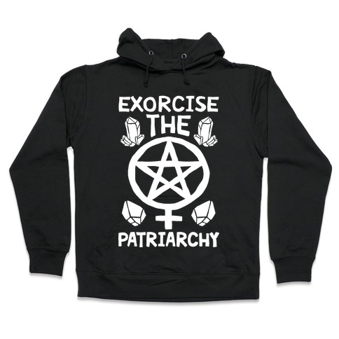 Exorcise The Patriarchy Hooded Sweatshirt