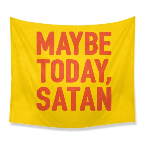 Maybe Today Satan Parody Tapestry