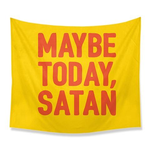 Maybe Today Satan Parody Tapestry
