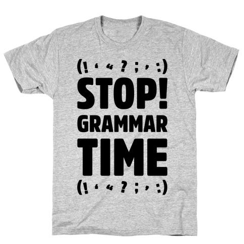 dca9c061e8 Stop Grammar Time Parody T-Shirt