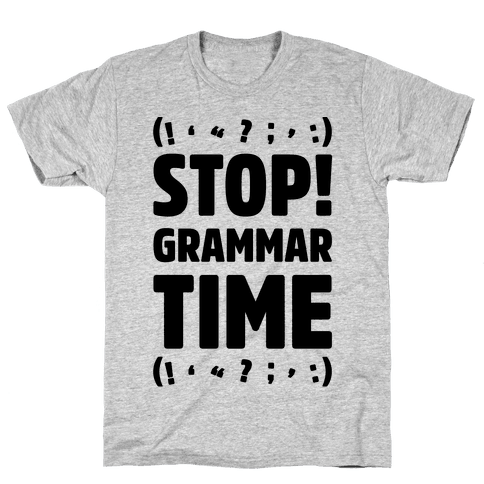 Stop Grammar Time Parody Mens T-Shirt