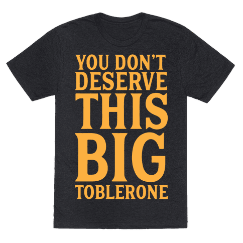 You Don't Deserve This Big Toblerone
