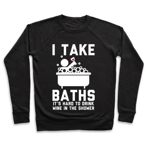 I Take Baths Pullover