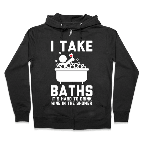 I Take Baths Zip Hoodie