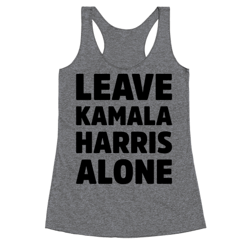 Leave Kamala Harris Alone  Racerback Tank Top