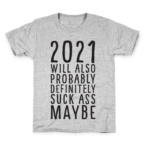 2021 Will Also Probably Definitely Suck Ass Maybe Kids T-Shirt