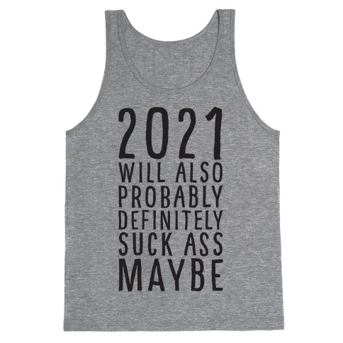 2021 Will Also Probably Definitely Suck Ass Maybe Tank Top