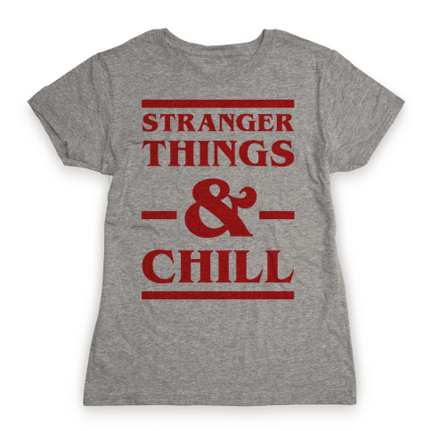 Stranger Things and Chill Womens T-Shirt