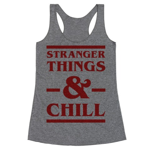 Stranger Things and Chill Racerback Tank Top