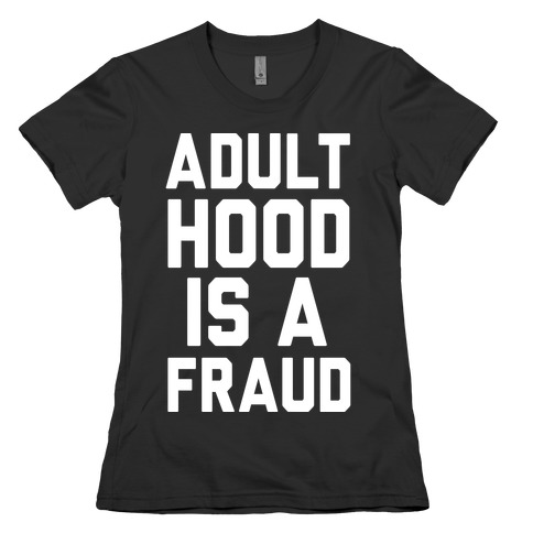 Adulthood Is A Fraud Womens T-Shirt