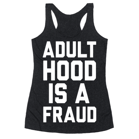 Adulthood Is A Fraud Racerback Tank Top