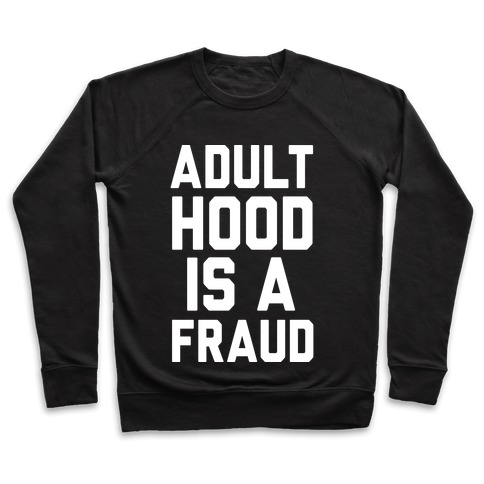 Adulthood Is A Fraud Pullover