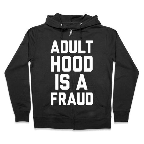 Adulthood Is A Fraud Zip Hoodie