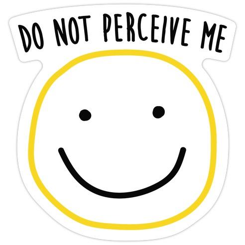 Do Not Perceive Me Die Cut Sticker