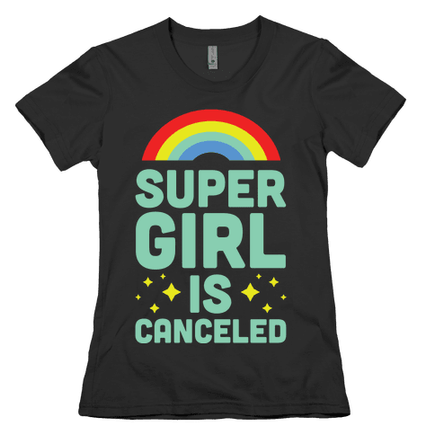Supergirl is Canceled Womens T-Shirt