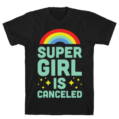 Supergirl is Canceled T-Shirt