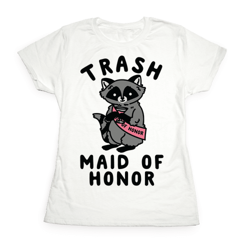 Trash Maid of Honor Raccoon Bachelorette Party Womens T-Shirt
