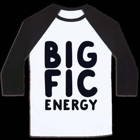 Big Fic Energy  Baseball Tee