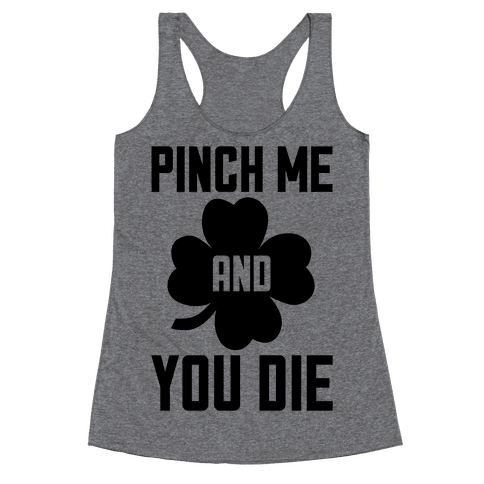 Pinch Me And You Die Racerback Tank Top