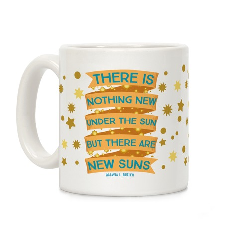 There Is Nothing New Under The Sun But There Are New Suns Coffee Mug