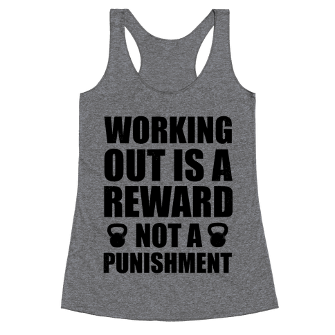 Working Out is a Reward! Not a Punishment! Racerback Tank Top