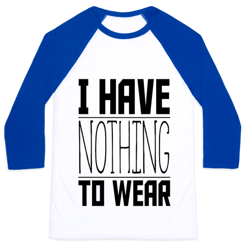 I Have Nothing to Wear Baseball Tee