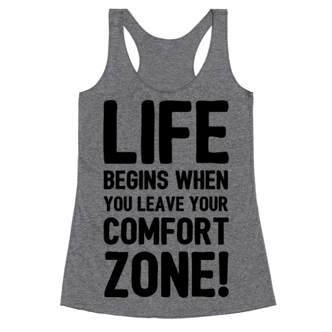 Life Begins When You Leave Your Comfort Zone! Racerback Tank Top