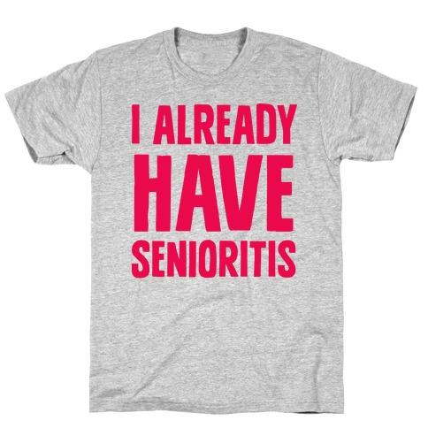 I Already Have Senioritis T-Shirt