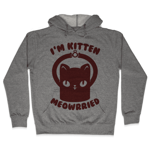 I'm Kitten Meowrried Hooded Sweatshirt