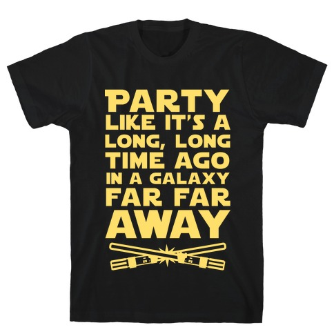 Party Like it's a Galaxy Far Far Away T-Shirt