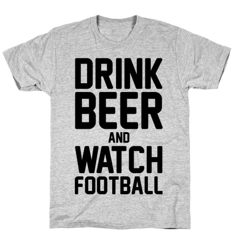 Drink Beer and Watch Football T-Shirt 4eed982db