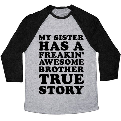 My Sister Has A Freakin' Awesome Brother True Story Baseball Tee