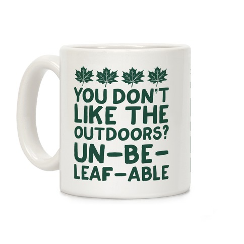 You Don't Like The Outdoors? Un-be-leaf-able Coffee Mug