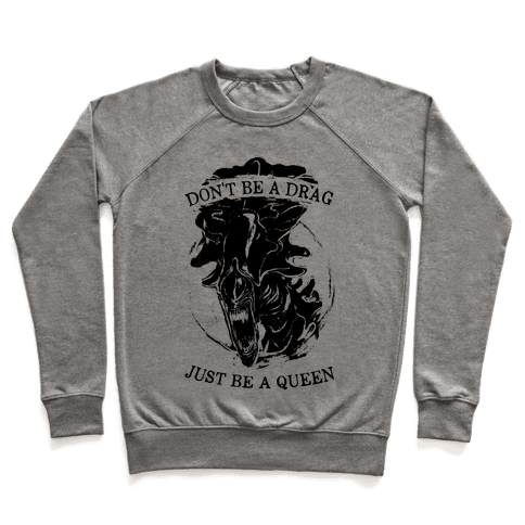 Don't Be A Drag Just Be A Queen Pullover