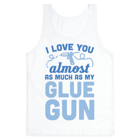 I Love You Almost As Much As My Glue Gun