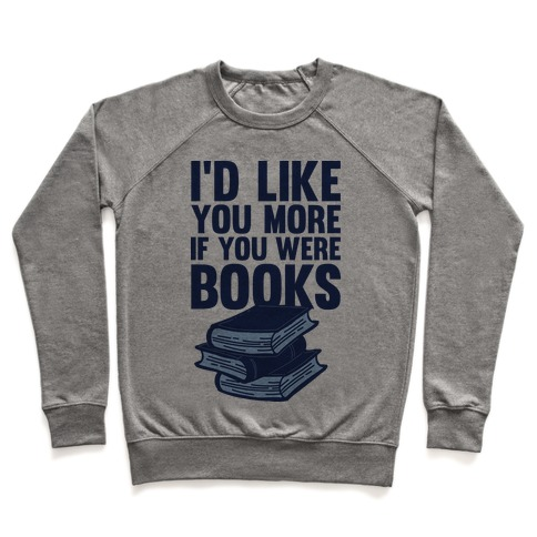 I'd Like you More If You Were Books Pullover