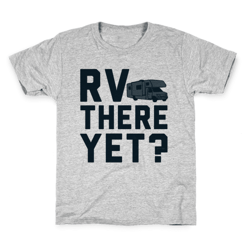 RV There Yet? Kids T-Shirt