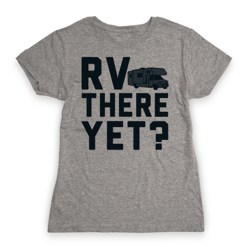 RV There Yet? Womens T-Shirt