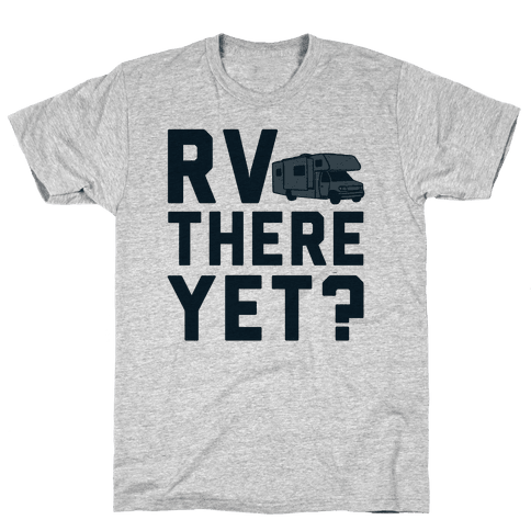 RV There Yet? Mens T-Shirt