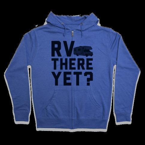 RV There Yet? Zip Hoodie