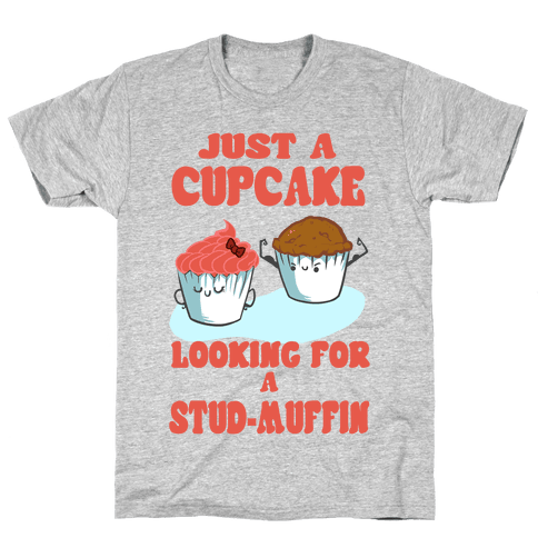 Cupcake Looking For a Stud Muffin Mens T-Shirt