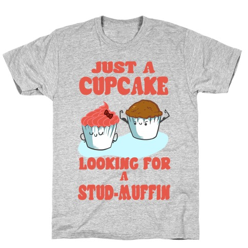 Cupcake Looking For a Stud Muffin T-Shirt