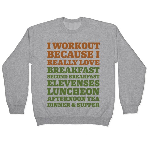 I Workout Because I Love Eating Like a Hobbit Pullover